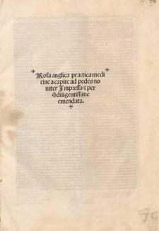 Rosa anglica practica medicine : a capite ad pedes nouiter Jmpressa & perq[ua]m diligentissime emendata.