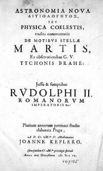 Astronomia nova aitiologetos seu physica coelestis, tradita commentariis de motibus stellae Martis, ex observationibus [...] Tychonis Brahe [...] / elaborata Pragae a [...] Joanne Keplero [...].