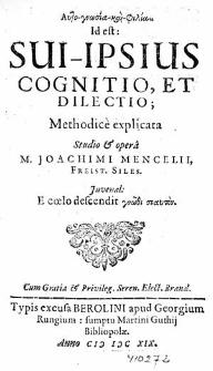 Auto-gnōsia-kai-philia. Id est: Sui-Ipsius Cognitio, Et Dilectio : Methodice explicata / Studio & opera M. Joachimi Mencelii [...].