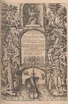 Das vierdte Buch von der neuwen Welt, oder Neuwe und gründtliche Historien von dem Nidergängischen Indien [...] / Durch Hieronymum Bentzo [...] beschrieben [...] ; Alles mit schönen [..] Kupfferstücken und deren angehenckten Erklärungen an Tag geben durch Diterich von Bry [...].