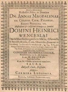 Illustri Memoriæ Illustrissæ. Princ. ac Dominæ Dn. Annae Magdalenae [...] Domini Heinrici Wenceslai Ducis Monsterbergensis in Silesia [...] Coniugis Desideratissimæ. Berolstadii A.C. cIɔ Iɔcxxx. d. 20. M. Aug. [...] defunctæ, d. 22. M. Octobr. solenniter tumulatæ [...] Carmina Lugubria.
