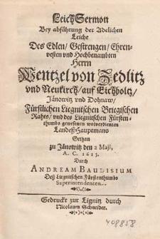 Leich Sermon bey Abführung der [...] Leiche des [...] Herrn Wentzel von Zedlitz und Neukirch auf Eichholtz [...] / gethan [...] den 2 Maji A.C. 1613 durch Andream Baudisium [...].