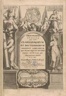 Heroologia Anglica, hoc est clarissimorum et doctissimorum aliqout [!] Anglorum, qui floruerunt ab anno Christi M.D. usq[ue] ad presentem annum M.D.CXX, vivae effigies vitae et elogia duobus tomis / authore H. H. Anglo- Britanno.