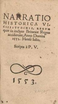 Narratio Historica Vicissitvdinis, Rervm quæ in inclyto Britaniæ Regno acciderunt, Anno Domini 1553, Mense Iulio / Scripta à P.V.