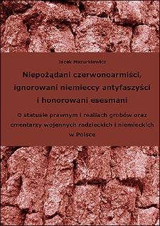 Niepożądani czerwonoarmiści, ignorowani niemieccy antyfaszyści i honorowani esesmani : o statusie prawnym i realiach grobów oraz cmentarzy wojennych radzieckich i niemieckich w Polsce