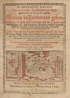 M. Iohannis Coleri Oeconomiæ oder Haußbuchs [...] Theil : Zum Calendario Oeconomico gehörig. T. 3, Darinn beschrieben vnd gehandelt wird, Erstlich vom Ackerbaw, wie ein Hauswirth denselben bestellen soll [...], Jtem von allerley Saamen vnd Seewerck [...], Endlich [...] von vielen andern zufelligen dingen mehr [...].