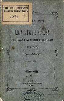 Unja Litwy z Koroną dokonana na sejmie lubelskim 1568-1569 : szkic dziejowy