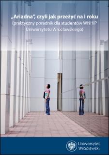 """""""Ariadna"""", czyli jak przeżyć na I roku (praktyczny poradnik dla studentów WNHiP Uniwersytetu Wrocławskiego)"""