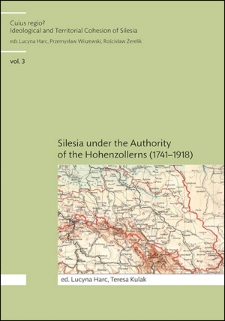 Cuius regio? Ideological and Territorial Cohesion of the Historical Region of Silesia (c. 1000-2000) vol. 3. Silesia under the Authority of the Hohenzollerns (1741–1918)