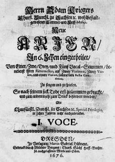 Neue Arien, In 6. Zehen eingetheilet, Von Einer, Zwo, Drey, und Fünf Vocal-Stimmen, benebenst ihren Rittornellen, auf Zwey Violinen, Zwey Violen, und einem Violon, sammt dem Basso Continuo, Zu singen und zu spielen [...].