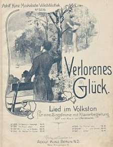 Verlorenes Glück : Lied im Volkston : für eine Singstimme mit Klavierbegleitung