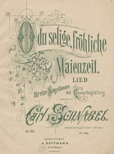 O du selige, fröhliche Maienzeit : Lied für eine Singstimme mit Klavierbegleitung : Op. 150