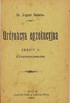 Ordynacya egzekucyjna. Z. 2, (Objaśnienia)