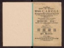 Dess [...] Printz Caroli, Hertzogens zu Würtemberg und Teck, auch in Schlesien zur Oels, und Juliusburg, Herrn zu Heydenhaimb Sternberg und Medzibohr [...] Geburths-Tag, war der 11 Martii, und der 6. dessen florirenden Alters, 1688 igsten Jahres, wolte [...] mit [...] Arie [...] veneriren.