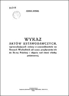 Wykaz aktów ustawodawczych wprowadzających zmiany w ustawodawstwie na Kresach Wschodnich od czasu przyłączenia ich do Rz-tej Polskiej i objęcia nad niemi władzy państwowej