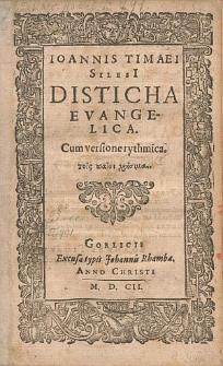 Ioannis Timaei Silesi[i] Disticha Evangelica : Cum versione rythmica ...