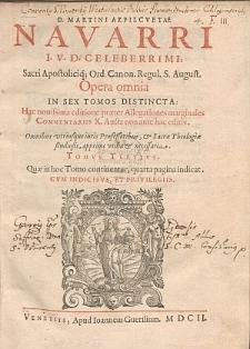 D. Martini Azpilcvetae Navarri ... Opera omnia In Sex Tomos Distincta. Tomvs tertivs.