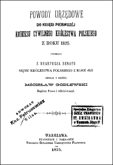Powody urzędowe do księgi pierwszéj kodeksu cywilnego Królestwa Polskiego z roku 1825 : z dyaryusza senatu sejmu Królestwa Polskiego z roku 1825