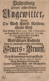 Beschreibung zweyer erschrecklichen Ungewitter, welche die [...] Stadt Oelss, das erstere anno 1535 [...] das andere an.1707 [...] betroffen, nebst beygefuegter [...] Nachricht von der [...] Feuers-Brunst, wodurch diese [...] Stadt anno 1730 [...] in einen graesslichen Asch- und Steinhauffen verwandelt worden. -
