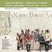 Uniwersytet Wileński - Uniwersytet Wrocławski. Pomosty intelektualne, wczoraj i dziś