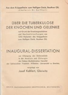 Über die Tuberkulose der Knochen und Gelenke auf Grund der Krankengeschichten und Nachuntersuchungen von 1213 Patienten des Krüppelheim zum Heiligen Geist, Beuthen OS.