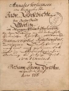 Annales Gorlicenses oder kurzgefasste Jahrgeschichte der sechs Stadt Goerlitz