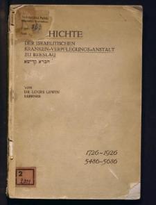Geschichte der Israelitischen Kranken-Verpflegungs-Anstalt und Beerdigungs-Gesellschaft zu Breslau 1726-1926
