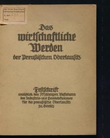 Das wirtschaftliche Werden der preußischen Oberlausitz. Festschrift anläßlich des 75jährigen Bestehens der Industrie- und Handelskammer für die preußische Oberlausitz zu Görlitz