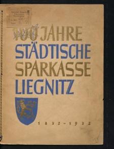Hundert Jahre städtische Sparkasse zu Liegnitz, 1832-1932
