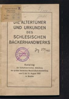 Die Altertümer und Urkunden des schlesischen Bäckerhandwerks. Katalog der kulturhistorischen Abteilung der grossen deutsche Bäckereifach-Ausstellung vom 5. - 13. Aug. 1933 in Breslau
