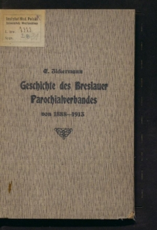 25 Jahre kirchlicher Selbständigkeit der evangelischen Gemeinden Breslaus. Eine Geschichte des Breslauer Parochialverbandes von 1888 bis 1913
