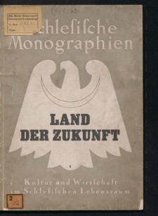 Schlesische Monographien. Kultur und Wirtschaft im Schlesischen Lebensraum. 1, Land der Zukunft