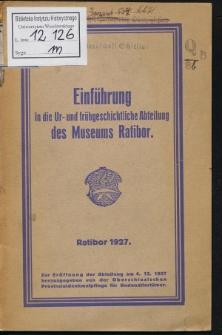 Einfuhrung in die Ur- und frühgeschichtliche Abteilung des Museums Ratibor