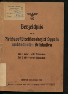 Verzeichnis der im Reichspostdirektionsbezirk Oppeln umbenannten Ortschaften. Stand vom 10. Dezember 1936. Teil 1, Neue - alte Ortsnamen, Teil 2, Alte - neue Ortsnamen