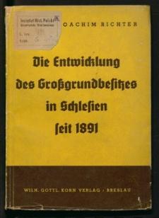 Die Entwicklung des Großgrundbesitzes in Schlesien seit 1891. Eine agrarstatistische Untersuchung auf Grund schlesischer Güteradreßbücher