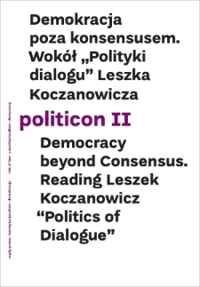 "Politicon II. Democracy beyond Consensus. Reading Leszek Koczanowicz ""Politics of Dialogue"""