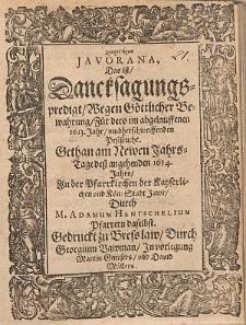 Charistīria Javorana, Das ist, Dancksagungspredigt, Wegen Göttlicher Bewahrung, Für dero im abgelauffenen 1613. Jahr, umbherschweiffenden Pestseuche / Gethan [...] Durch M. Adamum Hentschelium [...].