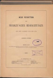Neue Reduction der Bradley'schen Beobachtungen aus den Jahren 1750 bis 1762. Bd. 1.