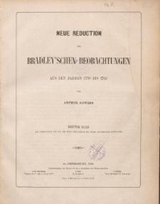 Neue Reduction der Bradley'schen Beobachtungen aus den Jahren 1750 bis 1762. Bd. 3.