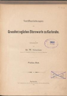 Veröffentlichungen der Grossherzoglichen Sternwarte zu Karlsruhe. Heft 5.