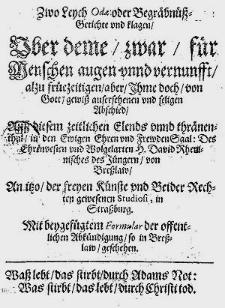 Zwo Leych Odae oder Begräbnüß-Getichte und klagen Uber deme [...] seligen Abschied [...] H. David Rhenisches des Jüngern von Breßlaw [...].