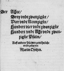 Der Achte, Drey undt zwanzigste, Vier und Neunzigste, Hundert vier undt zwanzigste, Hundert undt Acht undt zwanzigste Psalm Auff anderer Psalmen gewöhnliche weisen gesetzt  / von Martin Opitzen.
