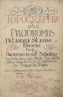 Topographia oder Prodromus Delineati Silesiae Ducatus [...]