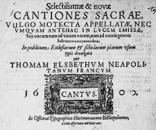 Selectissimae & novae cantiones sacrae, vulgo motecta appellatae, nec umquam antehac in lucem emissae, sex vocum tum ad vivam vocem, tum ad omnis generis instrumenta accommodatae. In publicum ecclesiarum & scholarum piarum usum [...]