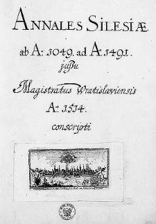 Annales Silesiae ab a. 1049 ad a. 1491 iussu magistratus Wratislaviensis a. 1514 conscripti