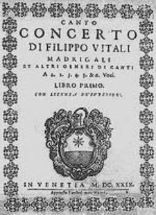 Concerto di Filippo Vitali madrigali et altri generi di canti a 1. 2. 3. 4. 5. & 6. voci. Libro primo [...]