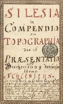 Silesia in Compendio seu Topographia das ist Praesentatio und Beschreibung des Herzogthums Schlesiens [...] Pars I