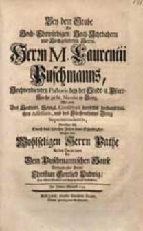 Bey dem Grabe Des [...] Herrn M. Laurentii Puschmanns, [...] / Bemühte sich durch diese schlechte Zeilen seine Schuldigkeit [...] An den Tag zu legen [...] Christian Gottlieb Ludwig [...] Im Jenner-Monath 1734.