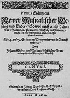 Venus Kräntzlein Neuer Musicalischer Gesäng und Lieder So wol auch etliche (ohne Text) Galliarden, Couranten, Auffzüg und Pavanen welche von den Instrumental Musicis mögen gebraucht werden. Mit 4. und 5. Stimmen Componirt [...]