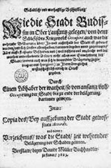 Gruendliche und warhafftige Beschreibung wie die Stadt Budissin [...] von dem schlesischen Kriegsvolck occupirt, auch was die wehrende Belaegereung ueber, in- und ausserhalb der Stadt ist gebauet worden [...], Alles [...] beschriben [...] durch Einen Libhaber der Warheit [...].